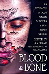 Blood & Bone: An Anthology of Body Horror by Women and Non-Binary Writers Kindle Edition