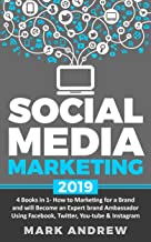 Social Media Marketing 2019: 4 Books in 1- How to Marketing for a Brand and will Become an Expert brand Ambassador Using F...