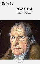 Delphi Collected Works of Georg Wilhelm Friedrich Hegel (Illustrated) (Delphi Series Ten Book 2)