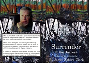 Surrender to the Oneness: Become the singularity (Anti-aging and Healing Book 4)