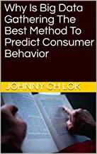 Why Is Big Data Gathering The Best Method To Predict Consumer Behavior