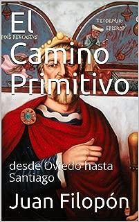 El Camino Primitivo: desde Oviedo hasta Santiago (Spanish Edition)