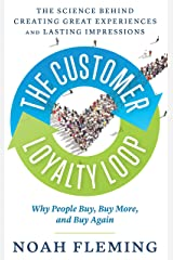 The Customer Loyalty Loop: The Science Behind Creating Great Experiences and Lasting Impressions Kindle Edition