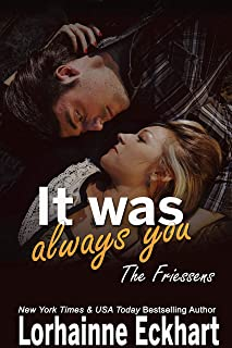 It Was Always You (The Friessens (The Friessen Legacy) Book 15)