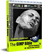The GIMP Bible: Great for Beginners - 40+ Step-by-Step Tutorials