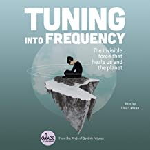 Tuning into Frequency: The Invisible Force That Heals Us and the Planet (The Alice in Futureland Series) (Alice in Futurel...