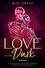 Love in the Dark: A Paranormal Romance/Horror Valentine's Anthology Kindle Edition
