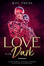 Love in the Dark: A Paranormal Romance/Horror Valentine's Anthology