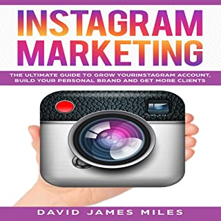 Instagram Marketing: The Ultimate Guide to Grow Your Instagram Account, Build Your Personal Brand and Get More Clients