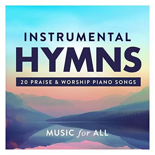 Music For All - Instrumental Hymns : 20 Praise & Worship Piano Songs (2021)