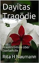 Dayitas Tragödie: Frauenroman über Sterbehilfe (German Edition)