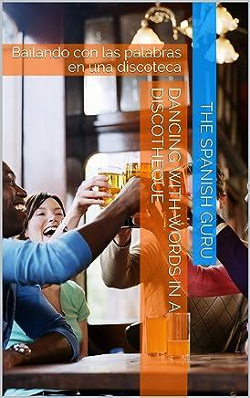 Dancing with Words in a Discotheque: Bailando con las palabras en una discoteca (English Edition)