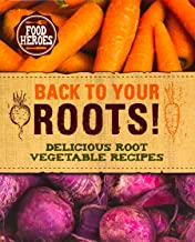 Back to Your Roots!: Delicious Root Vegetable Recipes (Food Heroes)
