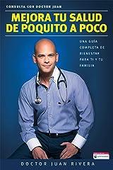 Mejora tu salud de poquito a poco.: Una guía completa de bienestar para ti y tu familia (Spanish Edition) Kindle Edition