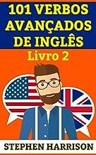101 Verbos Avançados de Inglês - Livro 2 (INGLÊS AVANÇADO) (Portuguese Edition)