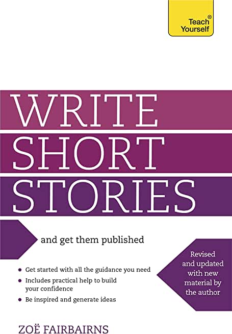 Write Short Stories and Get Them Published: Your practical guide to writing compelling short fiction (Teach Yourself) (English Edition)