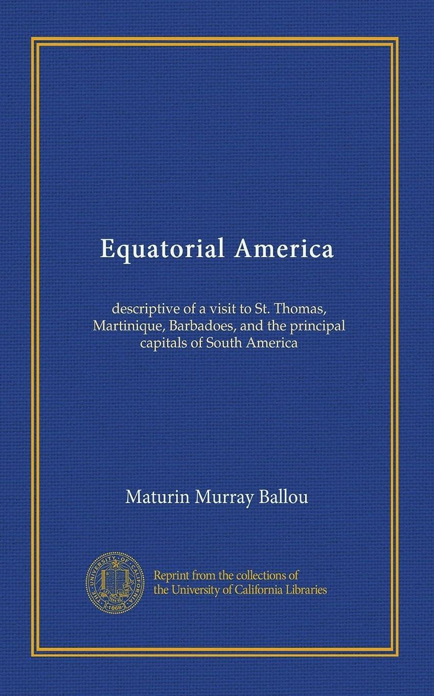 出くわす長くするニュースEquatorial America: descriptive of a visit to St. Thomas, Martinique, Barbadoes, and the principal capitals of South America