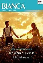Ich weiß nur eins: Ich liebe dich! (Bianca) (German Edition)