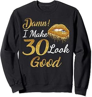 Damn i make 30 look Good, 30th Birthday Gifts for Women Sweatshirt