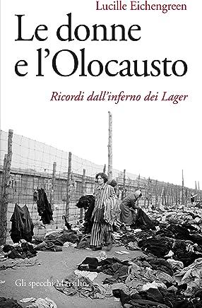 Le donne e lOlocausto: Ricordi dallinferno dei Lager (Gli specchi)
