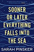 Sooner or Later Everything Falls Into the Sea