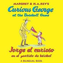 Jorge el curioso en el partido de béisbol/Curious George at the Baseball Game: (bilingual edition) (Spanish Edition)