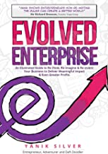 Evolved Enterprise: An Illustrated Guide Re-Think, Re-Image and Re-Invent Your Business to Deliver Meaningful Impact & Even Greater Profits