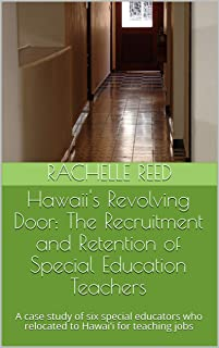 Hawaii's Revolving Door: The Recruitment and Retention of Special Education Teachers : A case study of six special educato...