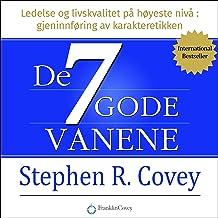 De syv gode vanene [The 7 Habits of Highly Effective People]: Ledelse og livskvalitet på høyeste nivå [Powerful Lessons in...