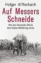 Auf Messers Schneide: Wie das Deutsche Reich den Ersten Weltkrieg verlor (German Edition)