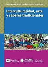 Interculturalidad, arte y saberes tradicionales (Spanish Edition)