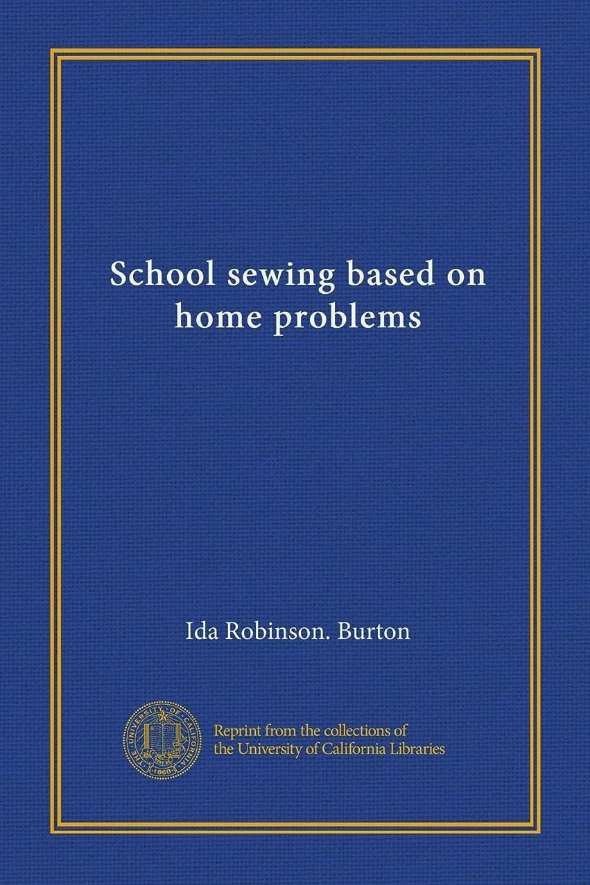 削除する不一致留まるSchool sewing based on home problems
