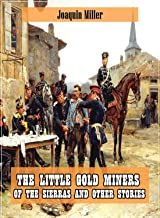The Little Gold Miners of the Sierras and Other Stories (Original and Unabridged Content) (Old Version) (ANNOTATED)