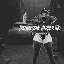 Troublesome/Harder Tho