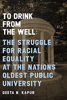 To Drink from the Well: The Struggle for Racial Equality at the Nation's Oldest Public University