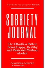 The Sobriety Journal: The Easy Way to Stop Drinking: The Effortless Path to Being Happy, Healthy and Motivated Without Alcohol (Happy Sobriety Book 3) Kindle Edition