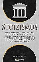 Stoizismus: Die umfassende Lehre der Stoa! Erlangen Sie mit diesen 10 Prinzipien die Macht über Ihre Gefühle & entwickeln ...