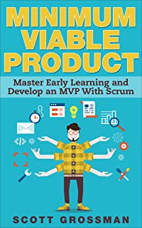Minimum Viable Product: Master Early Learning and Develop an MVP with Scrum