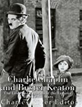 Charlie Chaplin and Buster Keaton: The Lives and Legacies of the Famous Silent Film Stars (English Edition)