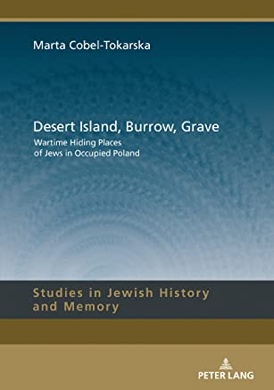 Desert Island, Burrow, Grave: Wartime Hiding Places of Jews in Occupied Poland