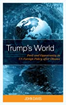 Trump's World: Peril and Opportunity in US Foreign Policy after Obama