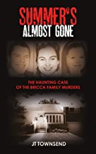 Summer's Almost Gone: The Haunting Case of the Bricca Family Murders