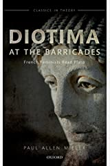 Diotima at the Barricades: French Feminists Read Plato (Classics in Theory Series) Kindle Edition