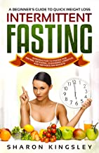 A Beginner's Guide To Quick Weight Loss Intermittent Fasting: Introduction to Fasting For Dieting, Detoxing, Cleansing, Lifestyle and Metabolism Boosts ... Self Improvement Book 6) (English Edition)