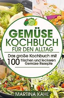 Gemüse Kochbuch für den Alltag: Das große Kochbuch mit 10
