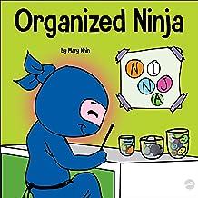 Organized Ninja: A Children's Book About Organization and Overcoming Messy Habits: Ninja Life Hacks, Book 28