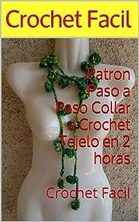 Patron Paso a Paso Collar a Crochet Tejelo en 2 horas: Crochet Facil (Spanish