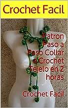 Patron Paso a Paso Collar a Crochet Tejelo en 2 horas: Crochet Facil (Spanish Edition)