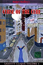 CURSE OF THE CURE: GRAVITY CLIQUE VOLUME 1