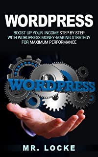 Wordpress:Boost up your income Step By Step with WordPress Money-Making Strategy for Maximum Performance (wordpress for the beginner, Clickbank & Wordpress Book 1) (English Edition)